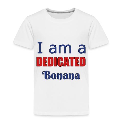 I am a dedicated bonana - Toddler Premium T-Shirt
