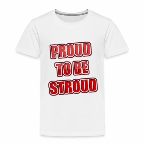 Proud To Be Stroud - Toddler Premium T-Shirt