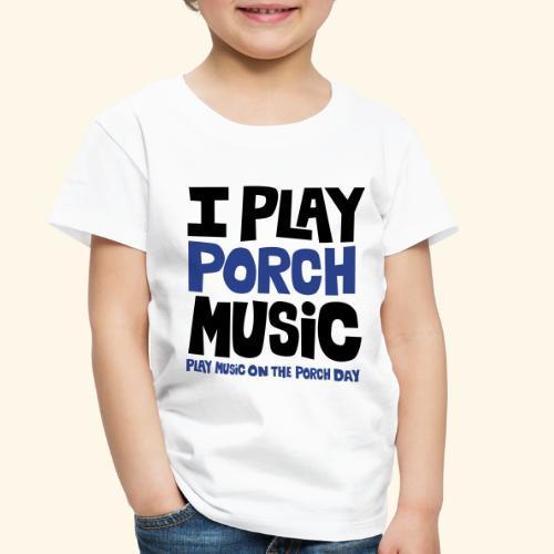 I PLAY PORCH MUSIC - Toddler Premium T-Shirt