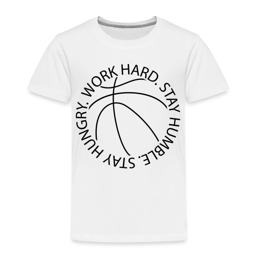 Stay Humble Stay Hungry Work Hard Basketball logo - Toddler Premium T-Shirt