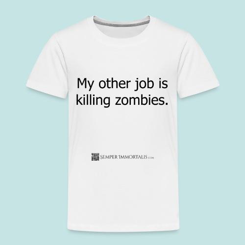 Job is killing zombies (black) - Toddler Premium T-Shirt