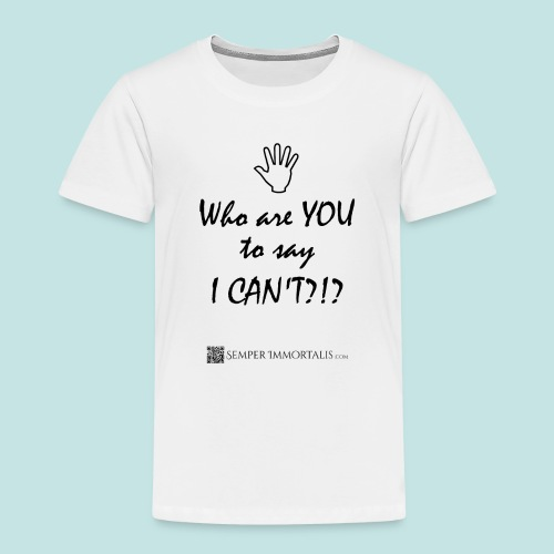 You say I can't? - Toddler Premium T-Shirt