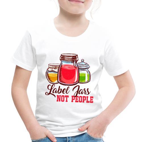 Label Jars Not People - Toddler Premium T-Shirt