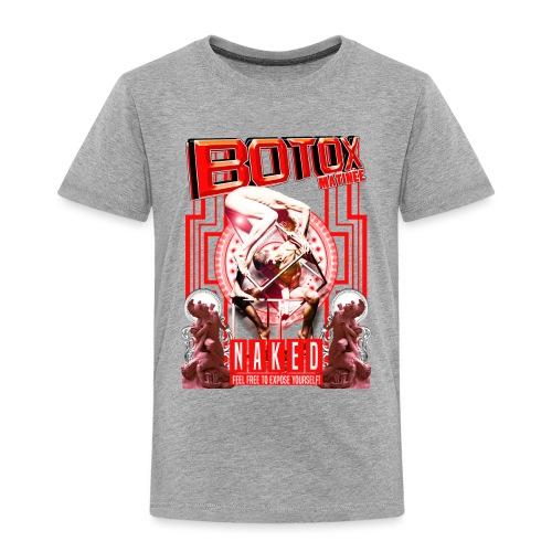 BOTOX MATINEE NAKED 2 T-SHIRT - Toddler Premium T-Shirt