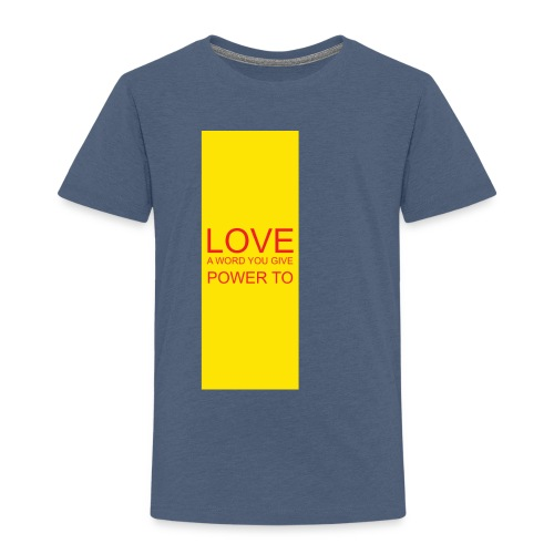LOVE A WORD YOU GIVE POWER TO - Toddler Premium T-Shirt