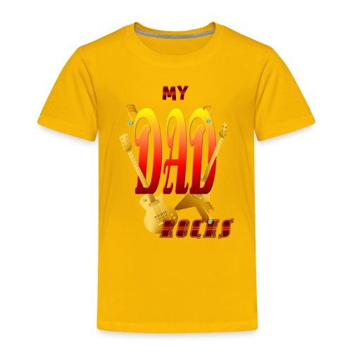 My Dad Rocks! - Toddler Premium T-Shirt