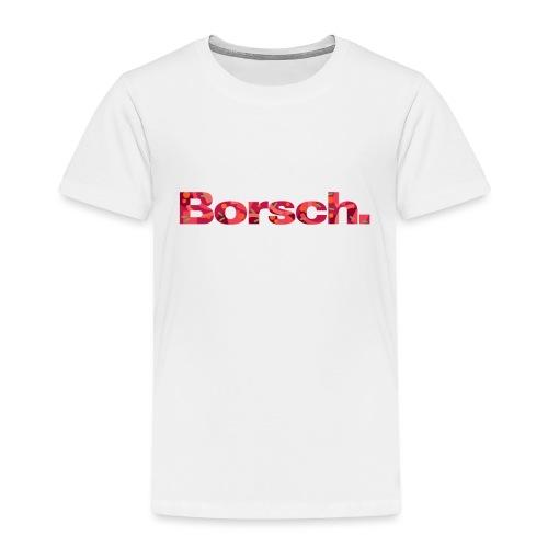 Borsch - Toddler Premium T-Shirt