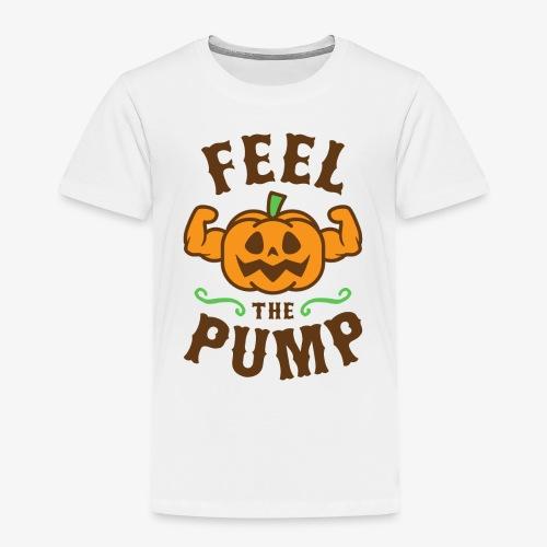 Feel The Pump - Toddler Premium T-Shirt