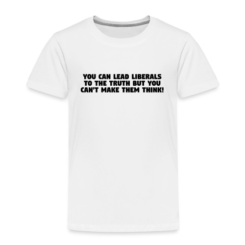 LIBERALS CAN'T THINK - Toddler Premium T-Shirt