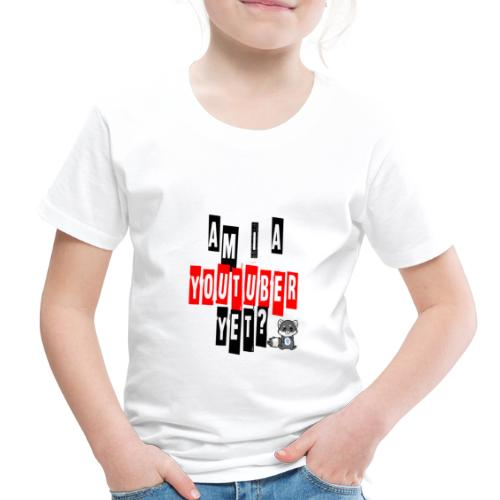 Am I A Youtuber Yet? - Toddler Premium T-Shirt