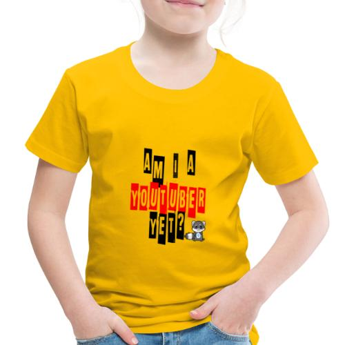 Am I A Youtuber Yet? - Toddler Premium T-Shirt