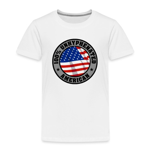 UNHYPHENATED AMERICAN - Toddler Premium T-Shirt