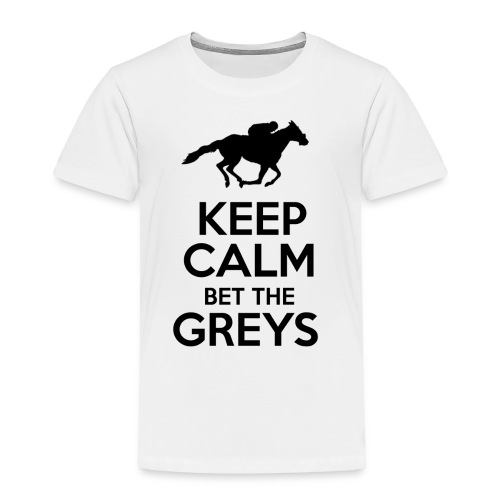 Keep Calm Bet The Greys - Toddler Premium T-Shirt