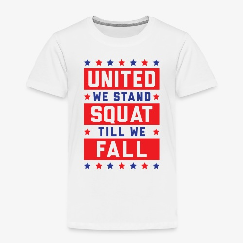 United We Stand, Squat Till We Fall - Toddler Premium T-Shirt