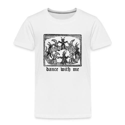 Dance With Me - Toddler Premium T-Shirt