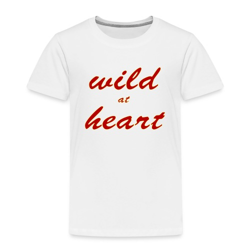 wild at heart - Toddler Premium T-Shirt