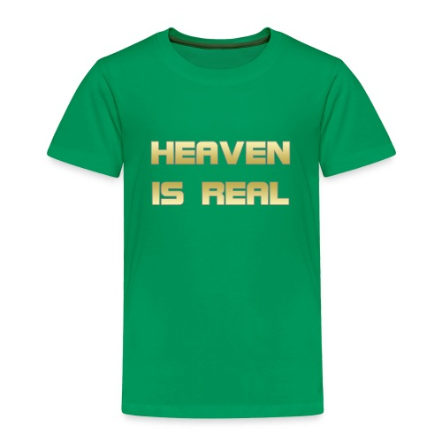 Heaven is real - Toddler Premium T-Shirt