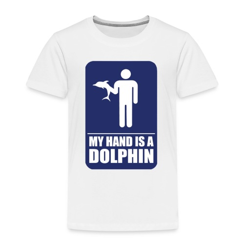 MY HAND IS A DOLPHIN - Toddler Premium T-Shirt