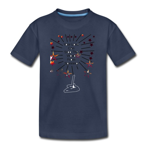 Your Love Can Stop The World From Spinning - Toddler Premium T-Shirt