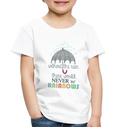 Without the Rain - Toddler Premium T-Shirt