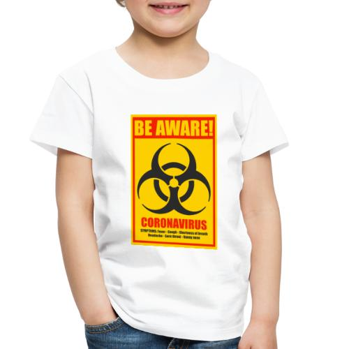 Be aware! Coronavirus biohazard warning sign - Toddler Premium T-Shirt