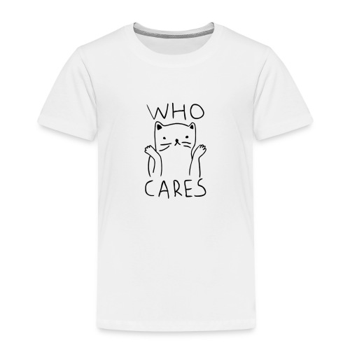 who cares - Toddler Premium T-Shirt