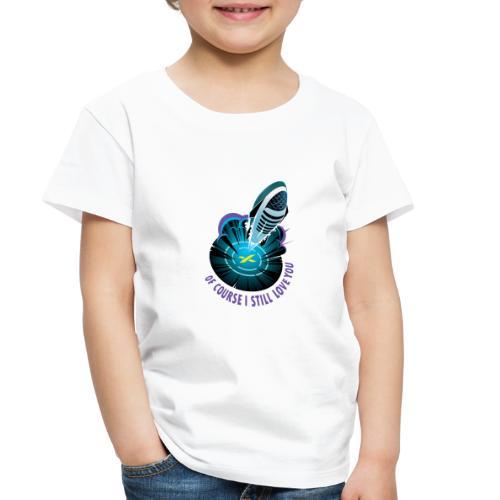 Of Course I Still Love You - Light - Toddler Premium T-Shirt