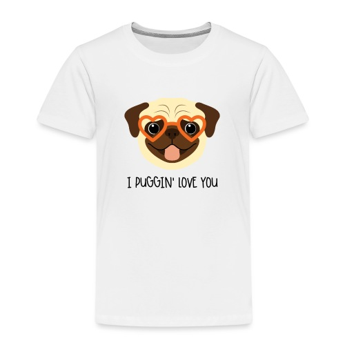 I Puggin' Love You - Toddler Premium T-Shirt