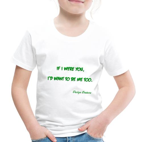 IF I WERE YOU GREEN - Toddler Premium T-Shirt