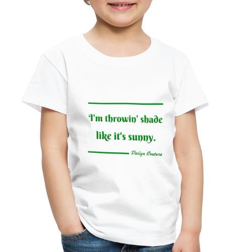 I M THROWIN SHADE GREEN - Toddler Premium T-Shirt