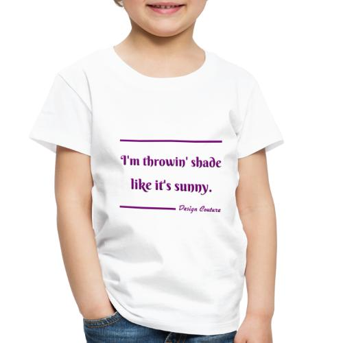 I M THROWIN SHADE PURPLE - Toddler Premium T-Shirt