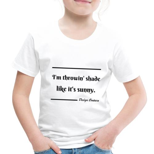 I M THROWIN SHADE BLACK - Toddler Premium T-Shirt
