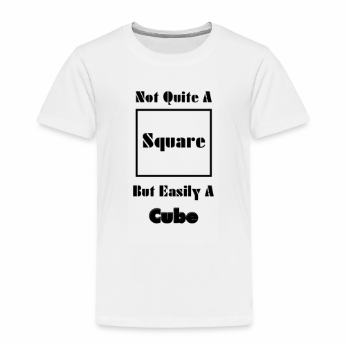 Not Quite A Square But Easily A Cube - Toddler Premium T-Shirt