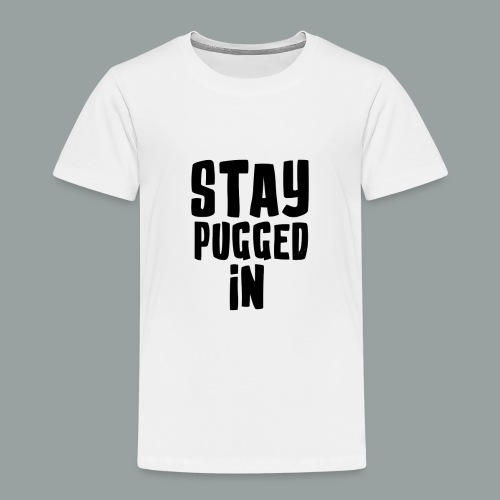 Stay Pugged In Clothing - Toddler Premium T-Shirt