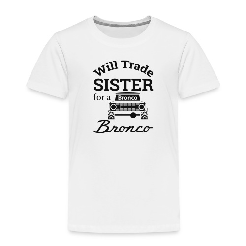 Will trade sister for Bronco Kids Clothes - Toddler Premium T-Shirt
