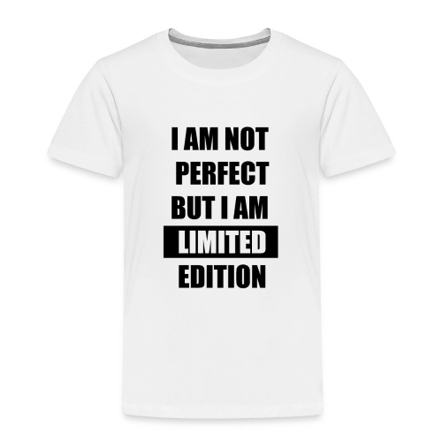 I am not perfect but i am limited edition - Toddler Premium T-Shirt