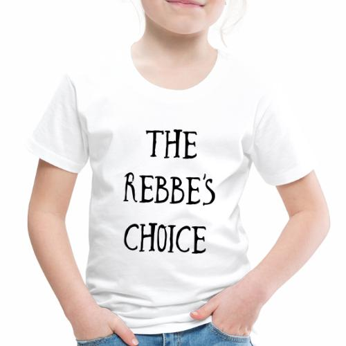 The Rebbe s Choice WH - Toddler Premium T-Shirt