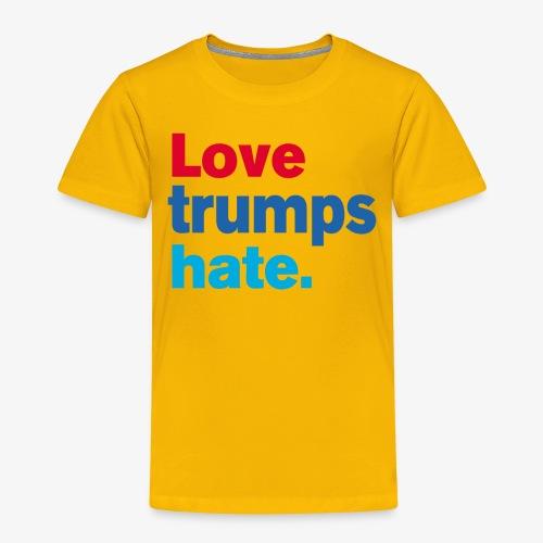 Love Trumps Hate - Toddler Premium T-Shirt