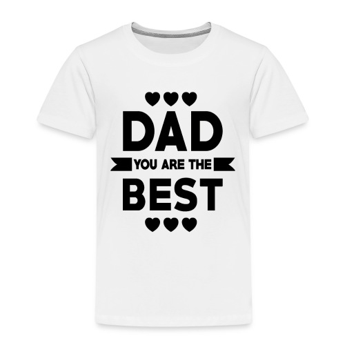 DAD you are the best - father's day - Toddler Premium T-Shirt