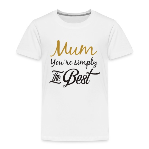 Mum You're Simply The Best - Funny Mother's Day - Toddler Premium T-Shirt
