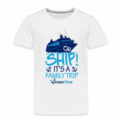 Oh Ship! it s a Family Trip - Toddler Premium T-Shirt