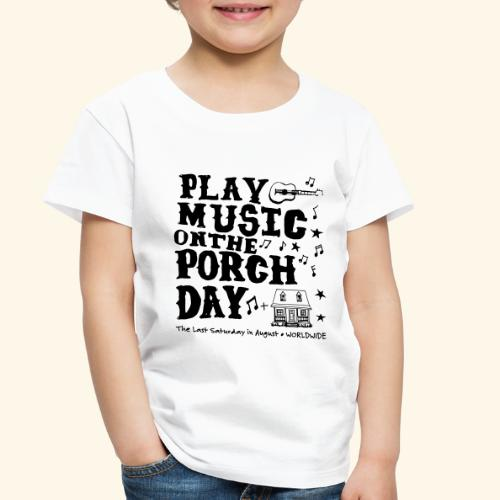 PLAY MUSIC ON THE PORCH DAY - Toddler Premium T-Shirt