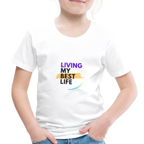 living my best life - Toddler Premium T-Shirt