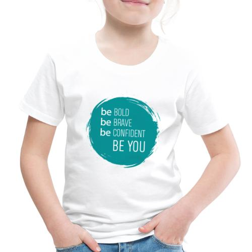 Be bold, brave, confident and YOU! - Toddler Premium T-Shirt