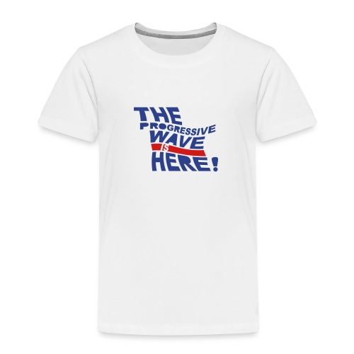 Progressive Wave Is Here - Toddler Premium T-Shirt