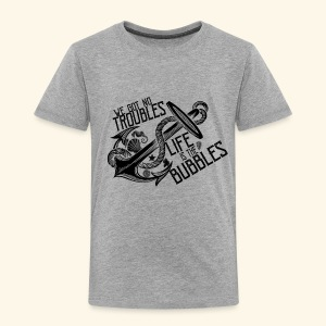 Life is the bubbles - Toddler Premium T-Shirt