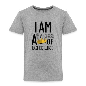 I AM A PRINCE OF BLACK EXCELLENCE - Toddler Premium T-Shirt