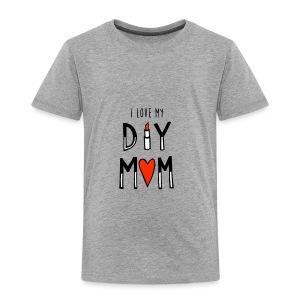 i love my diy mom - Toddler Premium T-Shirt