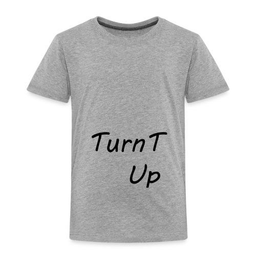 TurnT_Up - Toddler Premium T-Shirt
