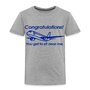 Congratulations! You get to sit near me. - Toddler Premium T-Shirt